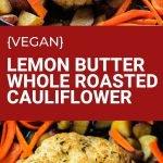 Lemon Butter Whole Roasted Cauliflower