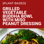 buddha bowl with grilled vegetables and Miso Peanut Dressing