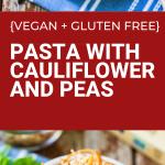 vegan gluten free PASTA WITH CAULIFLOWER and PEAS