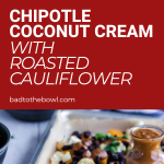 chipotle coconut cream with roasted cauliflower and veggie